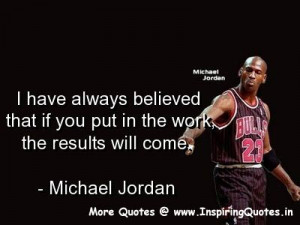 ... if you put in the work, the results will come. ~ Michael Jordan Quotes