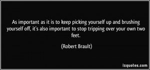 important as it is to keep picking yourself up and brushing yourself ...