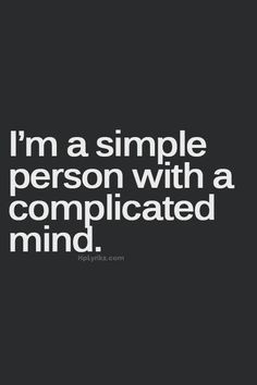 simple person with a complicated mind..