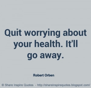 It'll go away. ~Robert Orben | Share Inspire Quotes - Inspiring Quotes ...