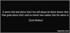 that's fun will always be better known than than good advice that's ...