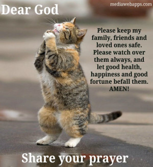 Dear God! Please keep my family, friends and loved ones safe. Please ...