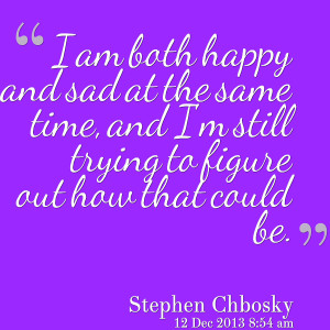 Quotes Picture: i am both happy and sad at the same time, and i'm ...