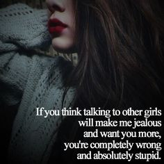 quotes | If you think talking to other girls will make me jealous ...