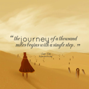 the journey of a thousand miles begins with a single step quotes from ...