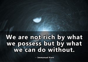 Immanuel Kant quote We are not rich by what we possess but by what we ...
