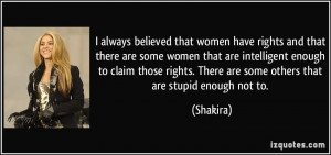 always believed that women have rights and that there are some women ...