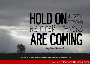 Hold On Stay Strong Better Things Are Coming