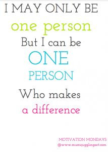 one person can make a difference motivation mondays mums juggling act ...