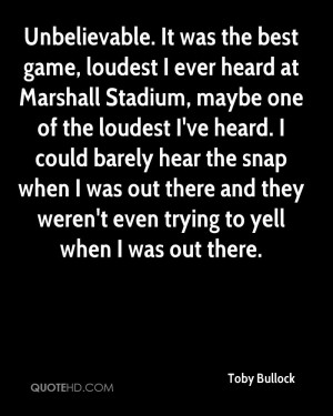 Unbelievable It was the best game loudest I ever heard at Marshall