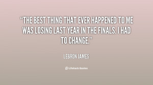 The best thing that ever happened to me was losing last year in the ...