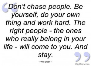 Don't chase people - Will Smith - Quotes and sayings