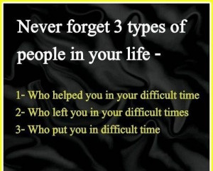 Never forget 3 type of people in your life image quotes and sayings
