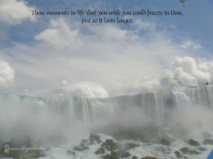 Those moments in life that you wish you could freeze in time,