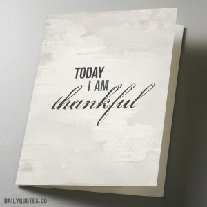 Today I am thankful Inspirational Quote Greeting Card