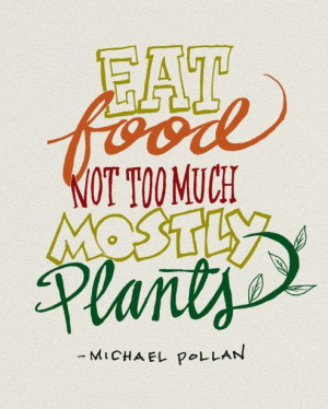 eat food not too much mostly plants # michealpollan # food # quotes
