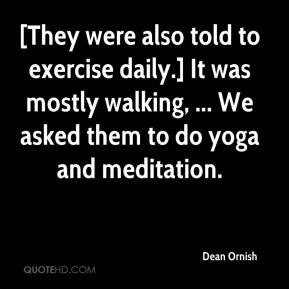 Dean Ornish - [They were also told to exercise daily.] It was mostly ...