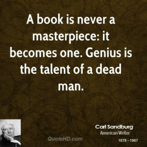 Carl sandburg poet quote a book is never a masterpiece it becomes one