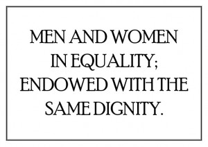 MEN AND WOMENIN EQUALITY;ENDOWED WITH THESAME DIGNITY.