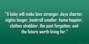 baby will make love stronger, days shorter, nights longer, bankroll ...