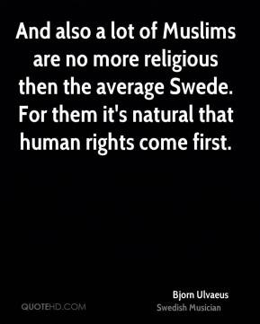 Bjorn Ulvaeus - And also a lot of Muslims are no more religious then ...