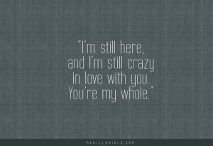 still here, and I'm still crazy in love with you.