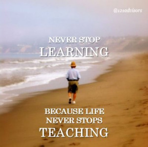 Never Stop Learning, Because Life Never Stops Teaching (Quotes about ...
