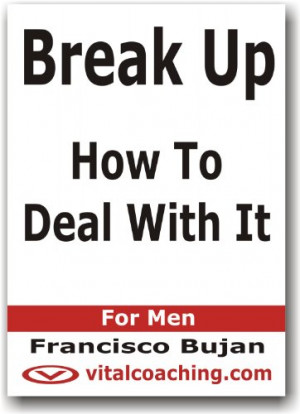 Break Up - How To Deal With It - For Men