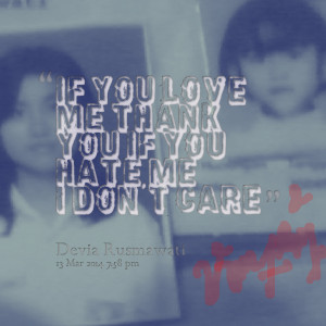 Quotes Picture: if you love me thank you if you hate me i don't care