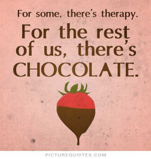 ... there's therapy. For the rest of us there's chocolate Picture Quote #1