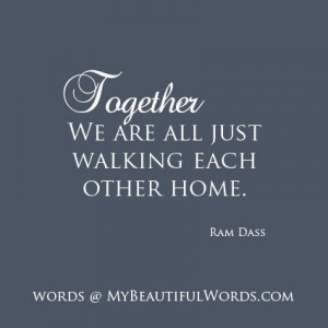 Ram Dass Quotes | We are all just walking each other home.