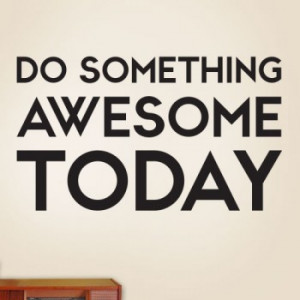 do something awesome today do something awesome today starting at 12 ...
