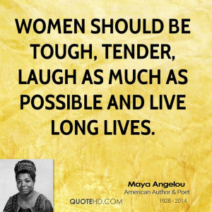 Maya Angelou Quotes About Strong Women | women should be tough, tender ...