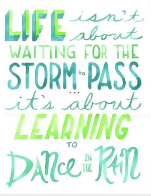 quotes / life isn't about waiting for the storm to pass
