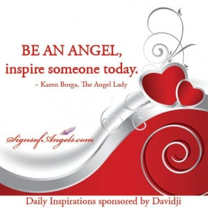 BeAn Angel, inspire someone today. ~Karen Borga, The Angel Lady