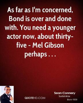 Sean Connery - As far as I'm concerned, Bond is over and done with ...