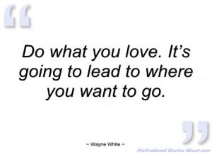 do what you love wayne white