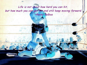 Life is not about how hard you can hit, but how much you can get hit ...