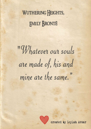 Whatever our souls are made of, his and mine are the same ...