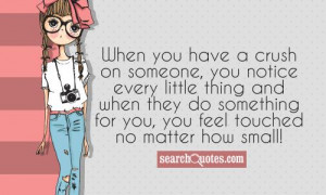 When you have a crush on someone, you notice every little thing and ...
