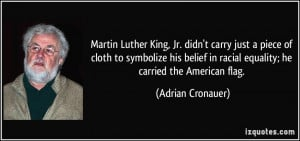 ... in racial equality; he carried the American flag. - Adrian Cronauer