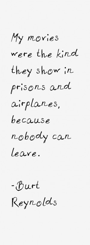 My movies were the kind they show in prisons and airplanes, because ...