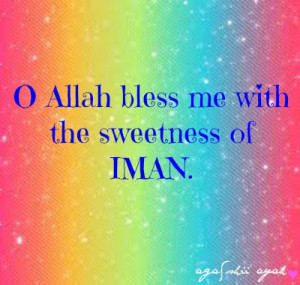 Allah bless me with the sweetness of IMAN. Ameen.