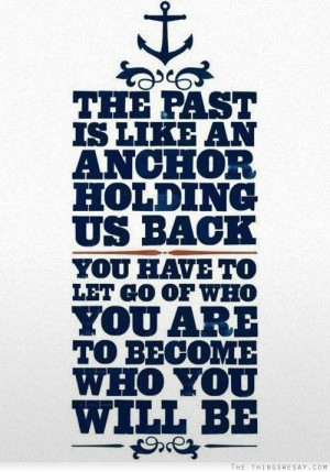 Letting Go Of The Past Relationship Quotes Life past letting go