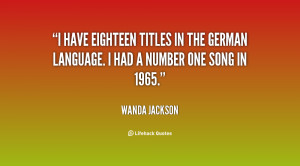 have eighteen titles in the German language. I had a number one song ...