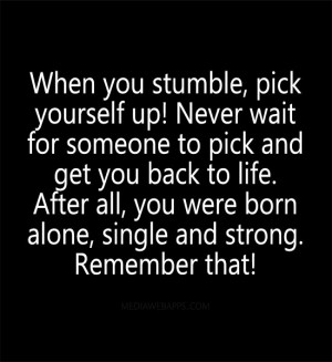 When you stumble, pick yourself up! Never wait for someone to pick and ...