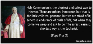 Holy Communion is the shortest and safest way to Heaven. There are ...