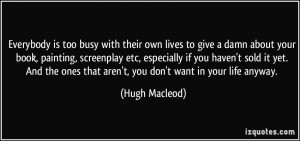 quote-everybody-is-too-busy-with-their-own-lives-to-give-a-damn-about ...