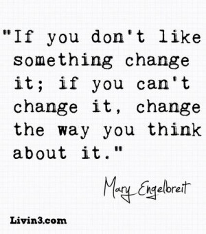 like something change it if you can t change it change the way you ...