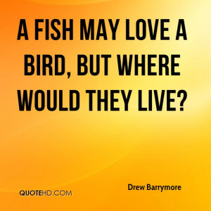 fish may love a bird, but where would they live?